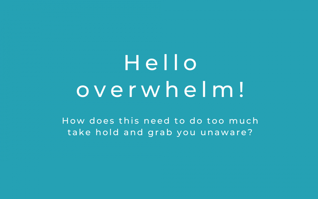 Hello overwhelm! The need to do too much